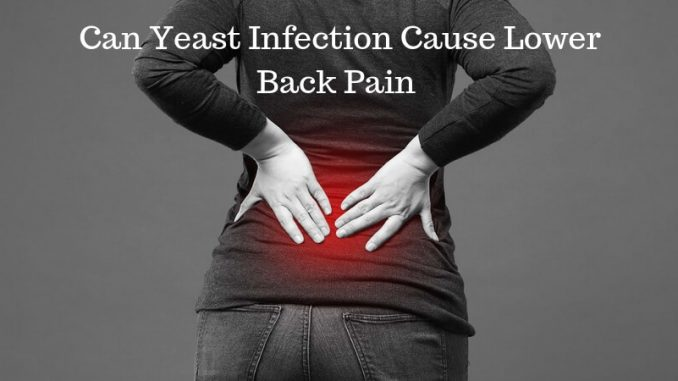 Can Yeast Infection Cause Lower Back Pain (1)